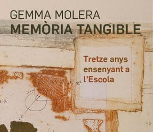 Inauguració de l'exposició: Gemma Molera. Memòria tangible. Tretze anys ensenyant a l'Escola.